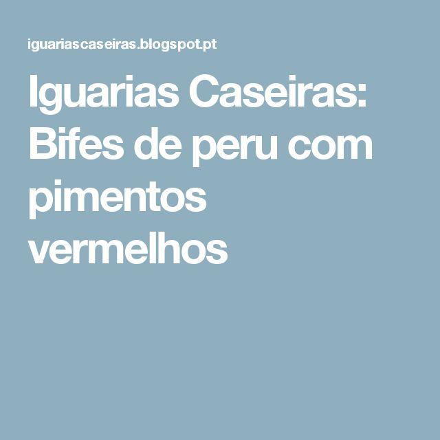 Iguarias Caseiras: Bifes de peru com pimentos vermelhos