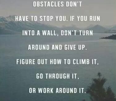 Quote on overcoming obstacles by either climbing , going through it or overcoming it | Dont Give Up World