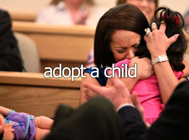 Adopt a Child - check and check. FYI; 125,000 children in the US are available for adoption, and adoption from foster care is essentially free, (and most states have post-adoption financial incentives)