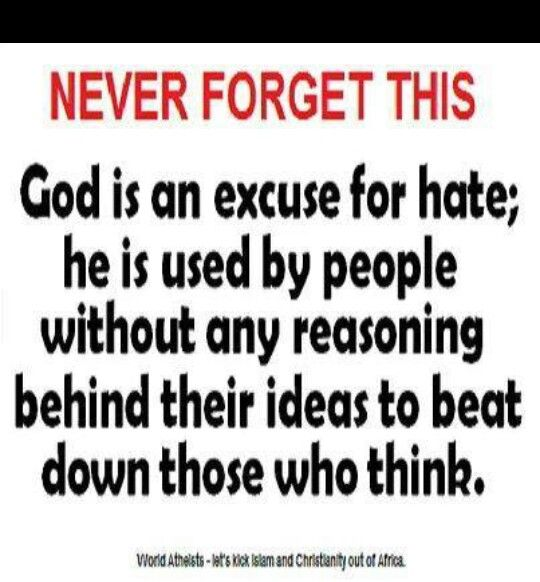 .My take on this. It is not God that is an excuse for hate but rather organized religion and the evil in the people organizing the religions. God is real and pure love and light if you will only embrace the good. ♥♥♥♥♥