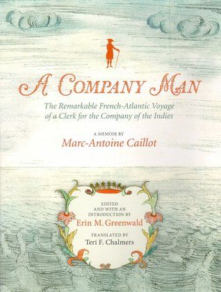 A Company Man: The Remarkable French-Atlantic Voyage of a Clerk for the Company of the Indies: A Memoir (for Dad)