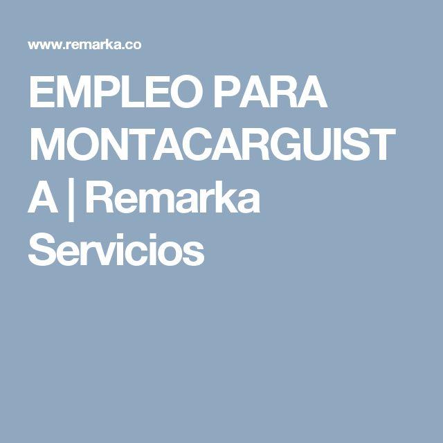 EMPLEO PARA MONTACARGUISTA   Remarka Servicios