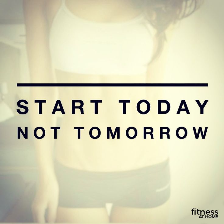Fitness Motivation - Start Today Not Tomorrow.  More Fitness Inspiration at http://www.fitnessathome.co/motivation