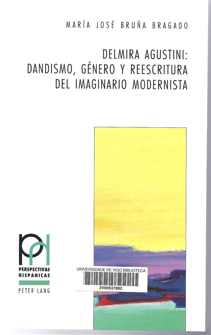 Delmira Agustini : dandismo, género y reescritura del imaginario modernista / María José Bruña Bragado