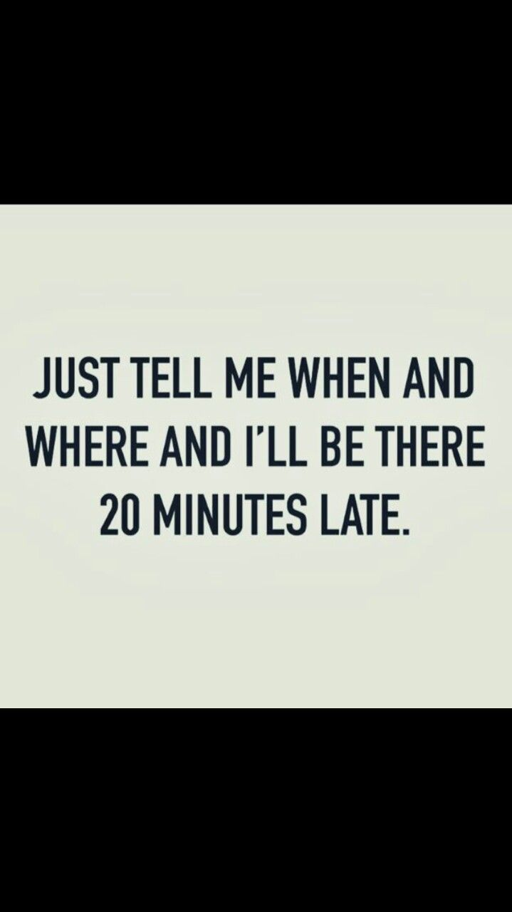 Quotes about love paper napkins never return from a laundry nor - Just Tell Me When And Where And I Ll Be 20 Minutes Late Lol My Life Quotesphoto