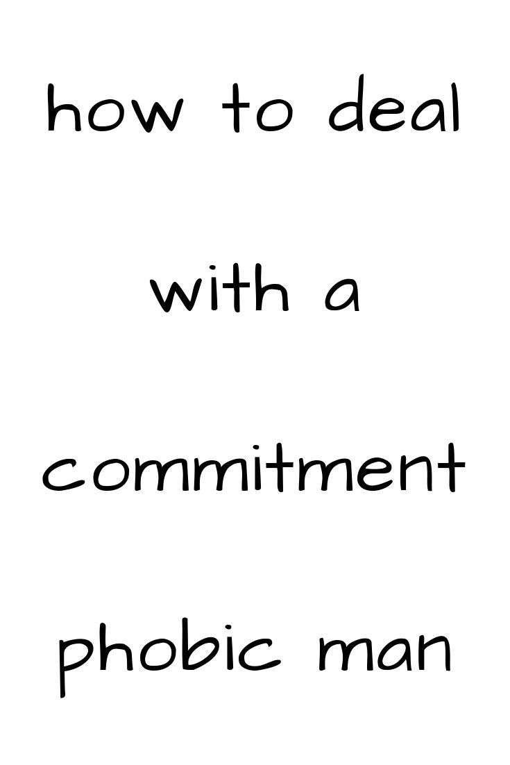 How to deal with a commitment phobe