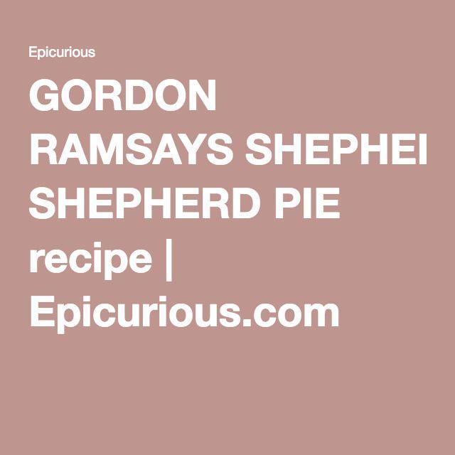 GORDON RAMSAY'S SHEPHERD PIE recipe   Epicurious.com
