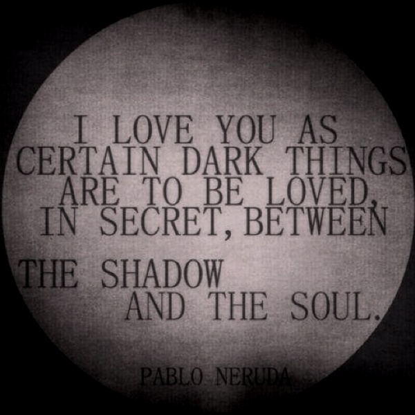Pablo Neruda: Dark Places, Te Amo, Deep Thoughts, Dark Things, Pabloneruda, Love Quotes, Pablo Neruda, The Dark, Pictures Quotes