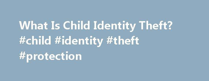 What Is Child Identity Theft? #child #identity #theft #protection http://kentucky.nef2.com/what-is-child-identity-theft-child-identity-theft-protection/  # What Is Child Identity Theft? Identity theft cases are becoming more common, especially among kids. Get the facts about child identity theft to protect your little one's personal information. By Brett Singer Identity theft occurs when criminals unlawfully gain access to someone's personal information and steal it for their own financial…