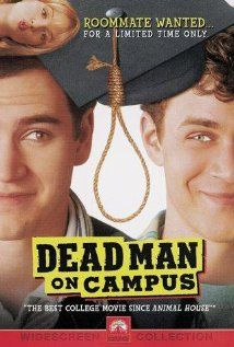 "Dead Man on Campus: Two college roommates go out and party, resulting in bad grades. They learn of the clause that says, ""If your roommate dies, you get an A,"" and decide to find someone who is on the verge, so to speak, to move in with them."