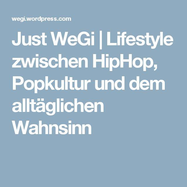 Just WeGi | Lifestyle zwischen HipHop, Popkultur und dem alltäglichen Wahnsinn