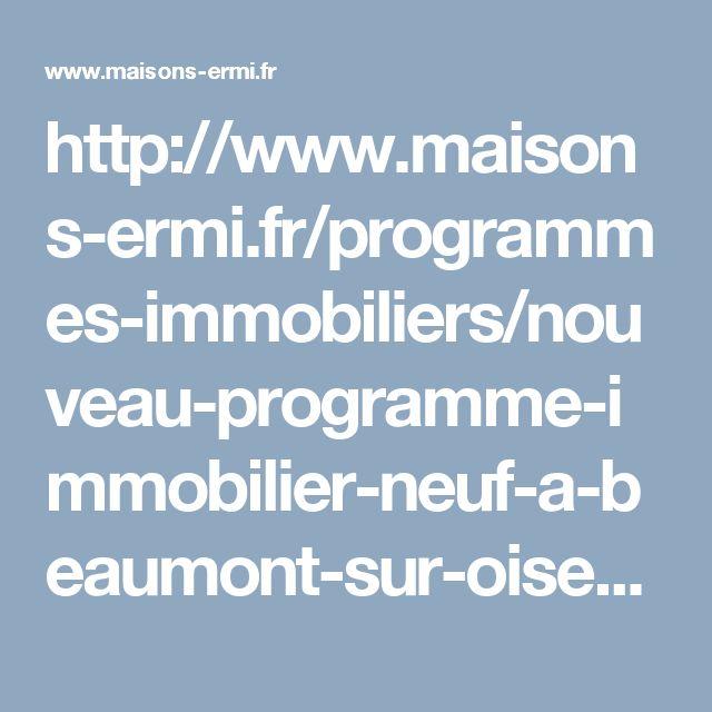 http://www.maisons-ermi.fr/programmes-immobiliers/nouveau-programme-immobilier-neuf-a-beaumont-sur-oise_2134.html