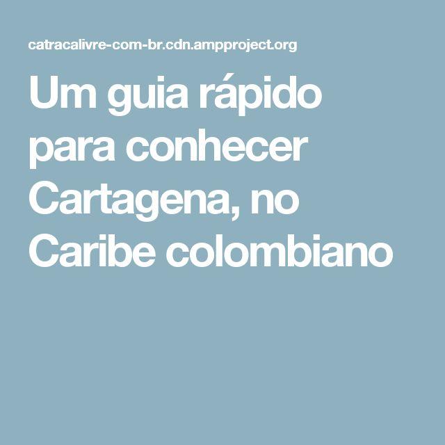 Um guia rápido para conhecer Cartagena, no Caribe colombiano