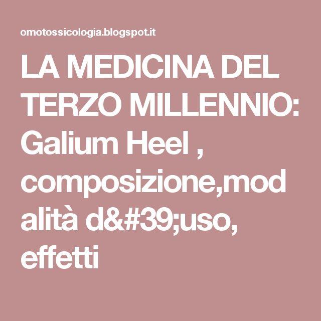 LA MEDICINA DEL TERZO MILLENNIO: Galium Heel , composizione,modalità d'uso, effetti