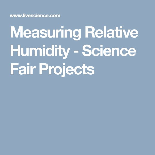 Measuring Relative Humidity - Science Fair Projects