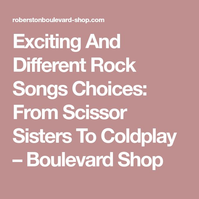 Exciting And Different Rock Songs Choices: From Scissor Sisters To Coldplay – Boulevard Shop