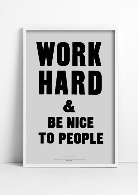 Work Hard & Be Nice To People Poster // Anthony Burrill http://www.anthonyburrill.com/purchase/work-hard