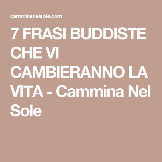 7 FRASI BUDDISTE CHE VI CAMBIERANNO LA VITA - Cammina Nel Sole
