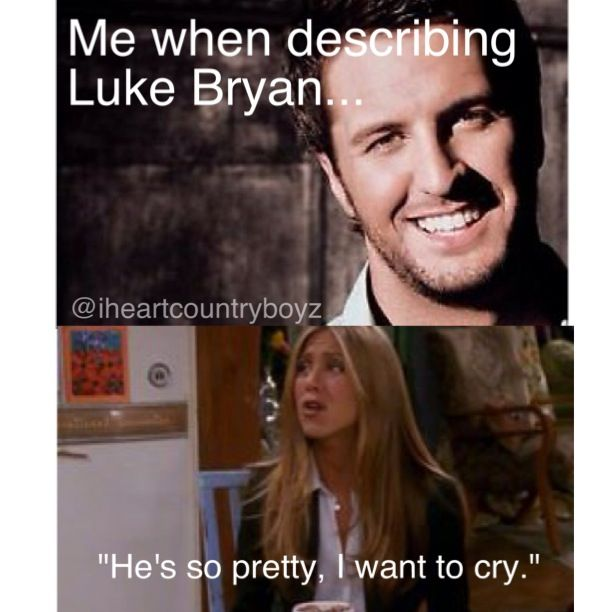 Luke Bryan - he's so pretty lol I lie not lol. So so for reel. Oh baby pooh la la. Mew mew kitty More