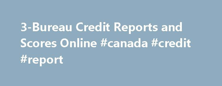 3-Bureau Credit Reports and Scores Online #canada #credit #report http://credit.remmont.com/3-bureau-credit-reports-and-scores-online-canada-credit-report/  #three credit bureaus # 3 Bureau Credit Reports A 3 bureau credit report includes all your financial data from the Read More...The post 3-Bureau Credit Reports and Scores Online #canada #credit #report appeared first on Credit.