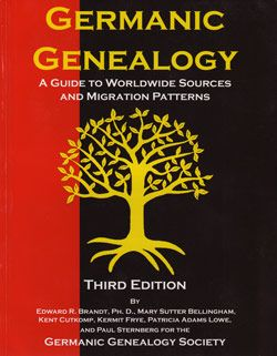 Germanic Genealogy A Guide To Worldwide Sources And Migration Patterns, 3rd Edition