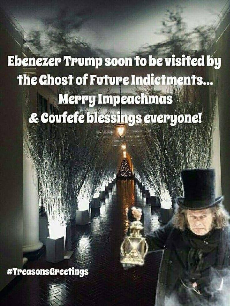 Only, right to the end, Trump will be greedy and evil. And would probably take away Tiny Tim's access to healthcare. And steal his crutch.