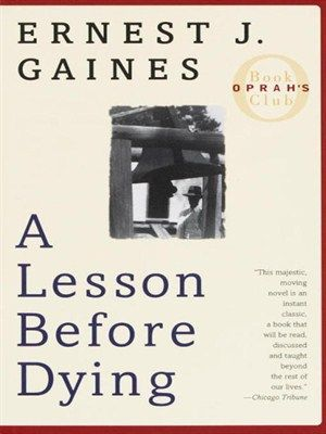 self discovery in a lesson before dying by ernest j gaines Ernest gaines' a lesson before dying is a novel of self-discovery and conflicting  ernest gaines' a lesson before dying is a novel of self-discovery and.
