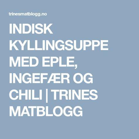 INDISK KYLLINGSUPPE MED EPLE, INGEFÆR OG CHILI   TRINES MATBLOGG