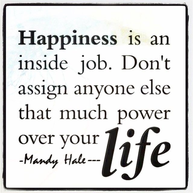 Happiness Is An Inside Job Life Quotes Quotes Quote Life Happiness Life  Lessons Inspiration