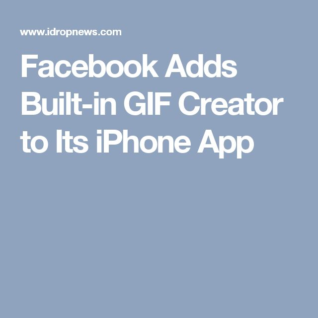 Facebook Adds Built-in GIF Creator to Its iPhone App