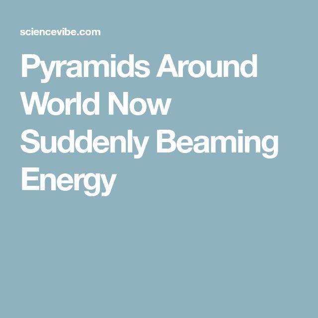 Pyramids Around World Now Suddenly Beaming Energy