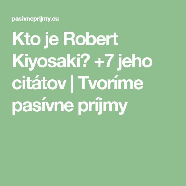 Kto je Robert Kiyosaki? +7 jeho citátov | Tvoríme pasívne príjmy