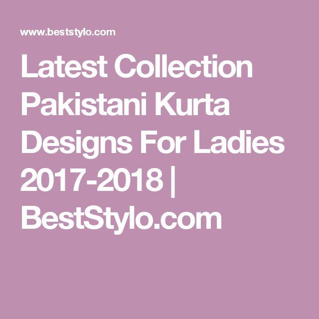 Latest Collection Pakistani Kurta Designs For Ladies 2017-2018 | BestStylo.com