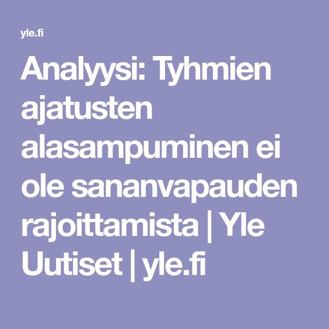 Analyysi: Tyhmien ajatusten alasampuminen ei ole sananvapauden rajoittamista | Yle Uutiset | yle.fi