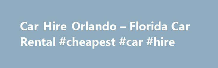 Car Hire Orlando – Florida Car Rental #cheapest #car #hire http://philippines.remmont.com/car-hire-orlando-florida-car-rental-cheapest-car-hire/  #car hire orlando # Cheap Car Hire in Orlando with our Free Second Driver deal Share the driving experience with our free additional driver special offer at Orlando International Airport. Alamo offers a series of great packages and cheap car hire at Orlando International Airport. By hiring a car from us at the start of your holiday you will give…