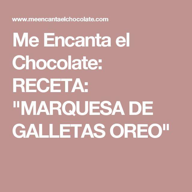 """Me Encanta el Chocolate: RECETA: """"MARQUESA DE GALLETAS OREO"""""""