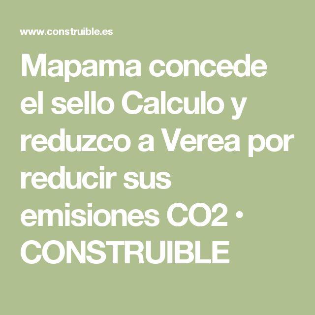 Mapama concede el sello Calculo y reduzco a Verea por reducir sus emisiones CO2 • CONSTRUIBLE