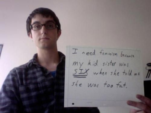 I need feminism because my kid sister was six when she told me she was too fat.