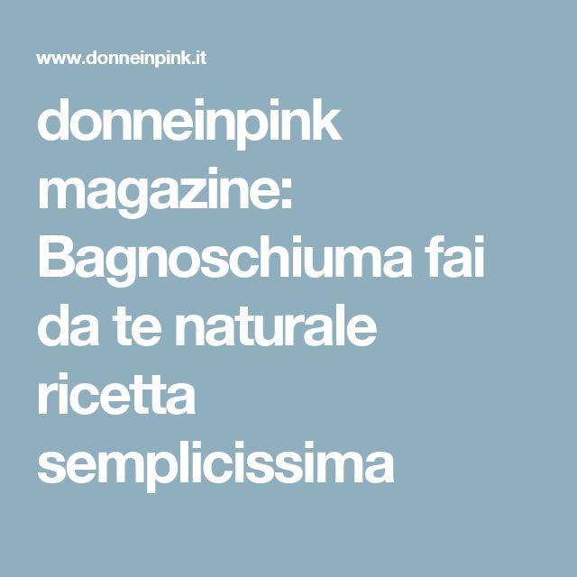 donneinpink magazine: Bagnoschiuma fai da te naturale ricetta semplicissima