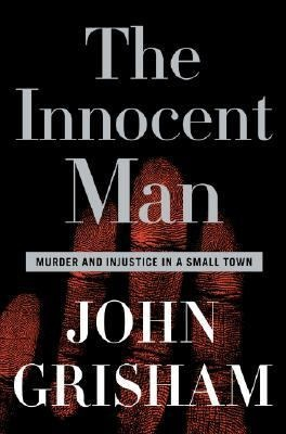 The Innocent Man: Murder and Injustice in a Small Town by John Grisham #books #reading