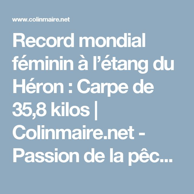 Record mondial féminin à l'étang du Héron : Carpe de 35,8 kilos | Colinmaire.net - Passion de la pêche à la carpe en grands lacs