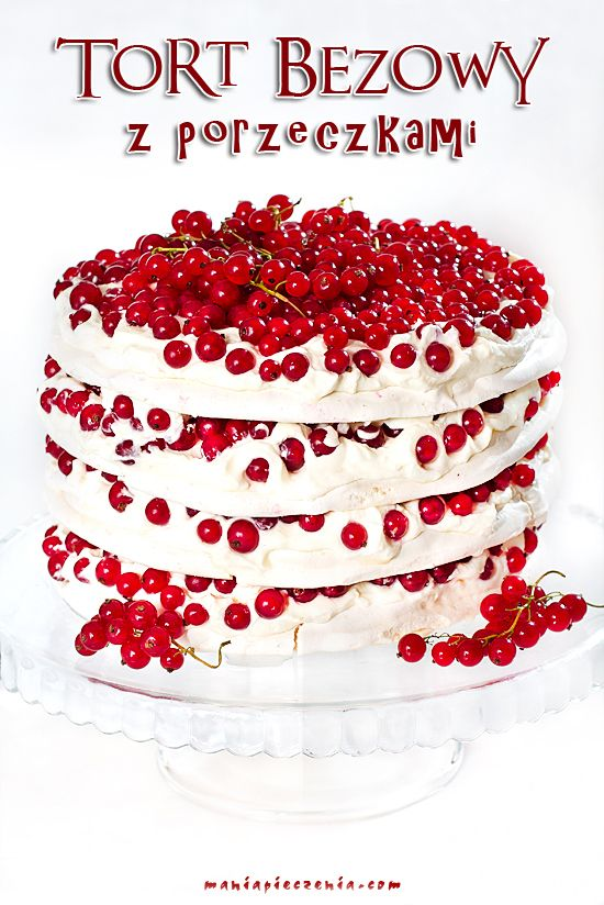 Tort bezowy z porzeczkami / Red Currant Meringue Layer Cake