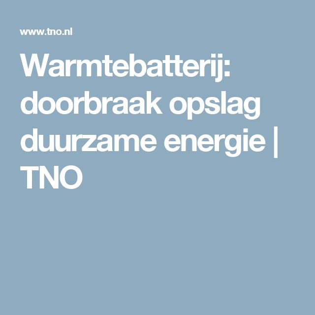 Warmtebatterij: doorbraak opslag duurzame energie | TNO