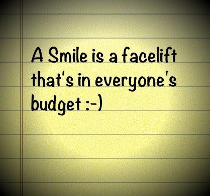 A Smile is a facelift that's in everyone's budget ;)  (Smile Quote)