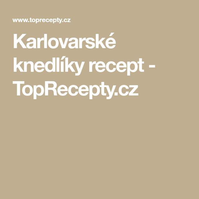Karlovarské knedlíky recept - TopRecepty.cz