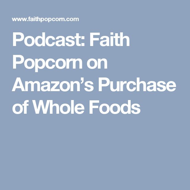Podcast: Faith Popcorn on Amazon's Purchase of Whole Foods