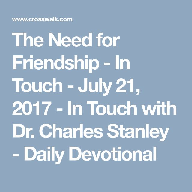 The Need for Friendship - In Touch - July 21, 2017 - In Touch with Dr. Charles Stanley - Daily Devotional
