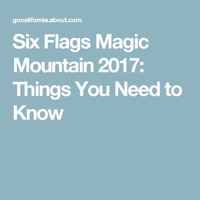 Six Flags Magic Mountain 2017: Things You Need to Know