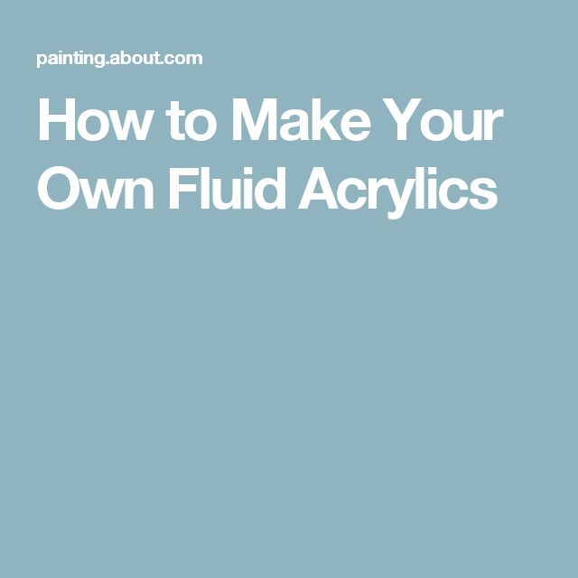 How to Make Your Own Fluid Acrylics