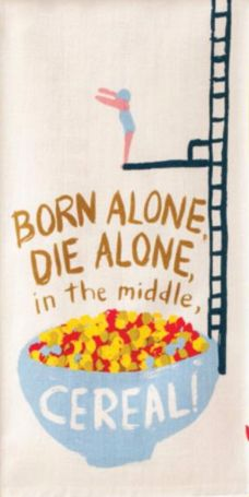 Born Alone, Die Alone, In The Middle Cereal! Dish Towel – The Bullish Store